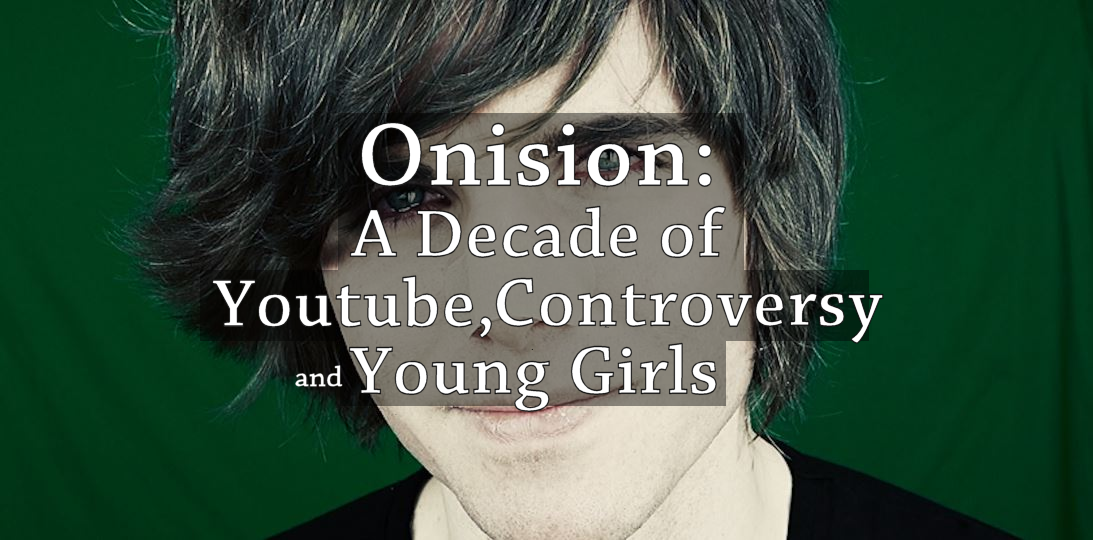 Onision: A Decade of Youtube, Controversy and Young Girls
