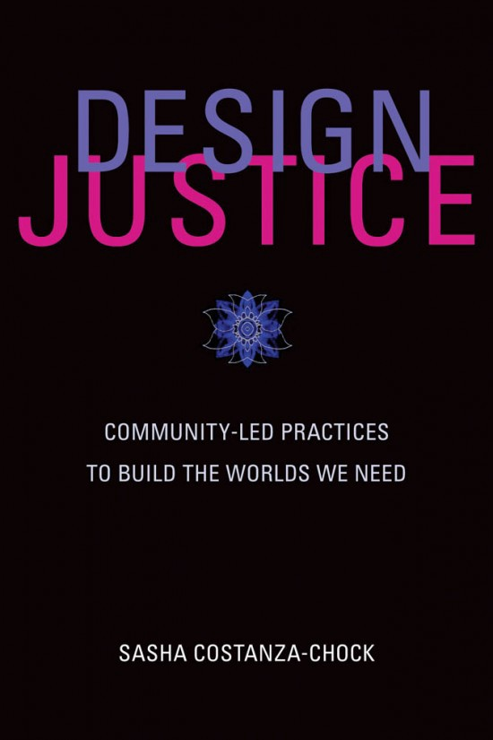 Cover for Design Justice: Community-Led Practices to Build the Worlds We Need by Sasha Costanza-Chock