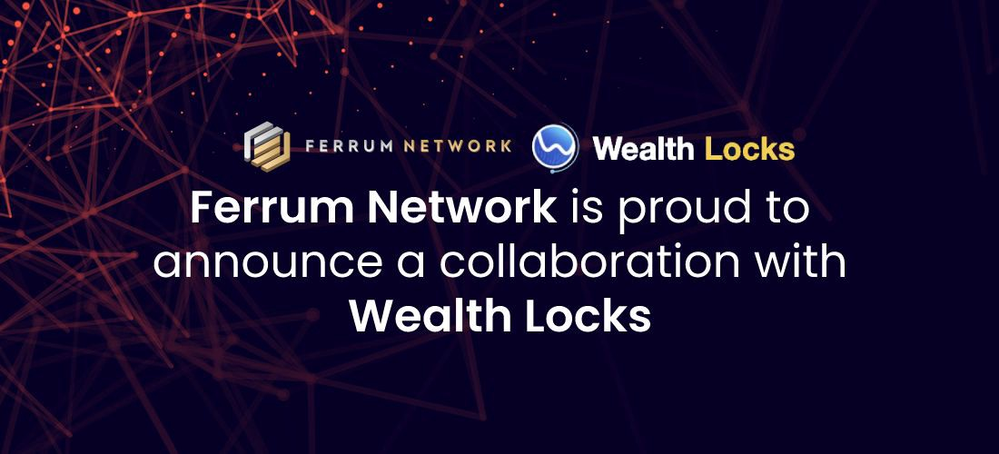 Ferrum is proud to announce a collaboration with Wealth Locks