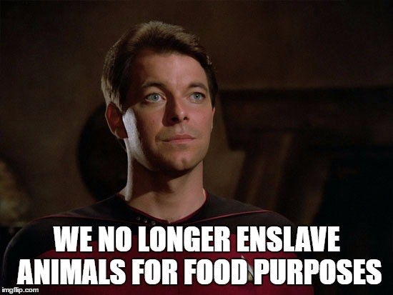 """Commander Riker from Star Trek with the caption """"We no longer enslave animals for food purposes""""."""