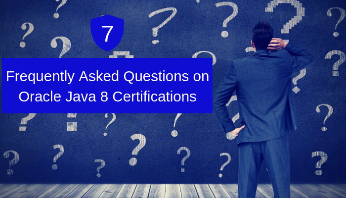 Top 7 Frequently Asked Questions on Oracle Java 8 Certifications