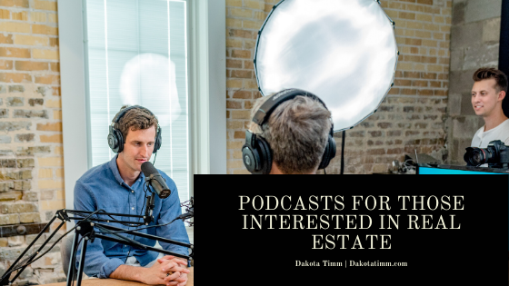 Dakota Timm — Podcasts For Those Interested In Real Estate