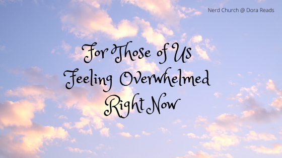 'For Those Of Us Feeling Overwhelmed Right Now' with a cloudy sky background