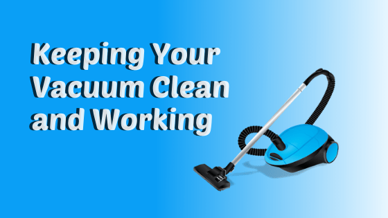 Vacuum Cleaner 101: Keeping Your Vacuum Clean and Working