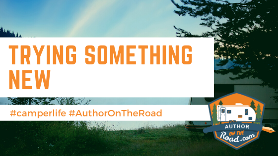 Trying Something New: #camperlife #AuthorOnTheRoad, includes logo for AuthorOnTheRoad.com