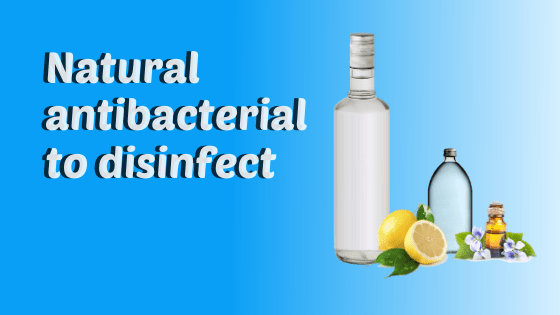 Natural antibacterial to disinfect your home safely