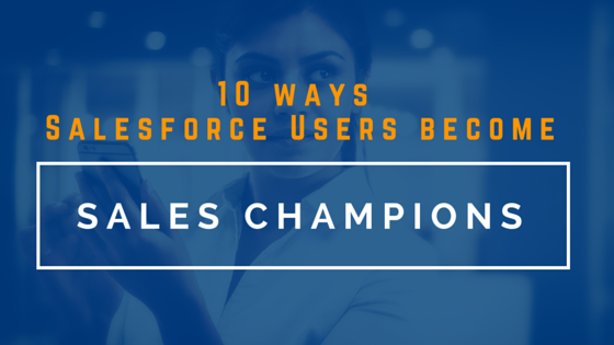 Ways Salesforce Users Become Sales Champions