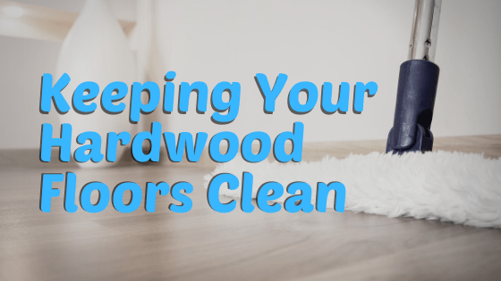 Keeping your Hardwood Floors Clean