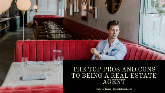 Dakota Timm — The Top Pros and Cons To Being A Real Estate Agent