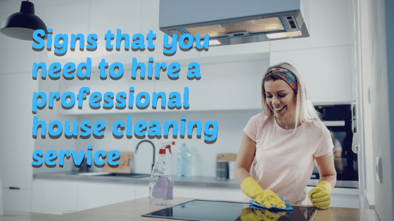 Signs that you need to hire a professional house cleaning service