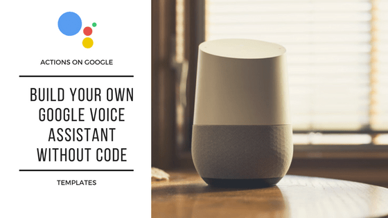 Build your own Google Voice Assistant without code using Templates