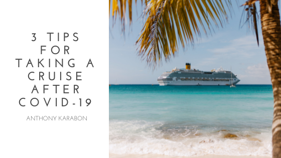 3 Tips for Taking a Cruise After Covid-19—Anthony Karabon