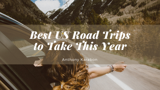 Best US Road Trips to Take This Year—Anthony Karabon