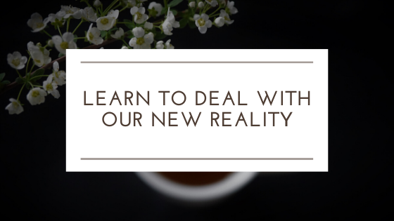 "This image is the blog title image which says, ""Learn To Deal With Our New Reality."""