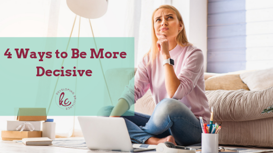 4 ways to be more decisive