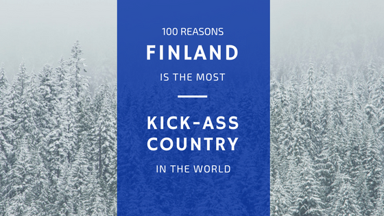100 Reasons Finland Is The Most Kick-Ass Country In The World