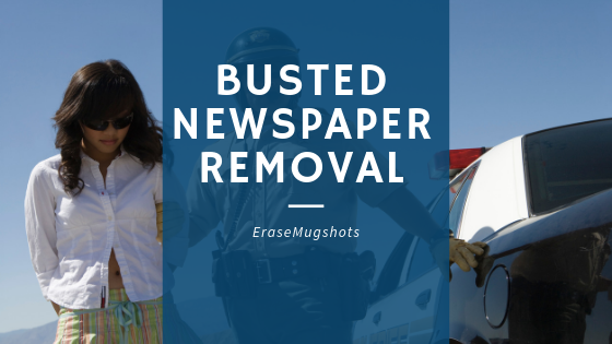 Busted Newspaper Removal Solutions For Deleting Mugshots Online