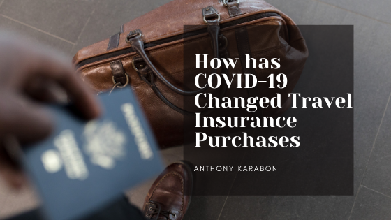 How has Covid-19 Changed Travel Insurance Purchases—Anthony Karabon