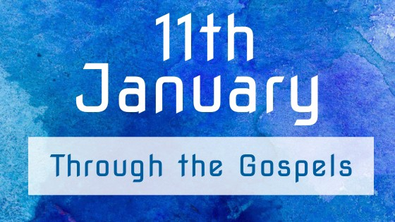 11th January—A year in the gospels
