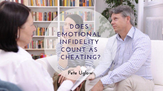 Does Emotional Infidelity Count As Cheating? - Pete Uglow