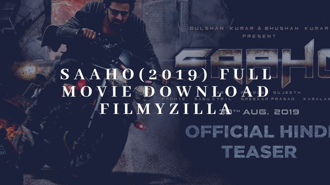 Saaho 2019 Full Movie Download In Hindi 420p Filmyzilla By Kutty Movies Collection 2019 Medium