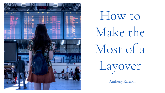 How to Make the Most of a Layover—Anthony Karabon