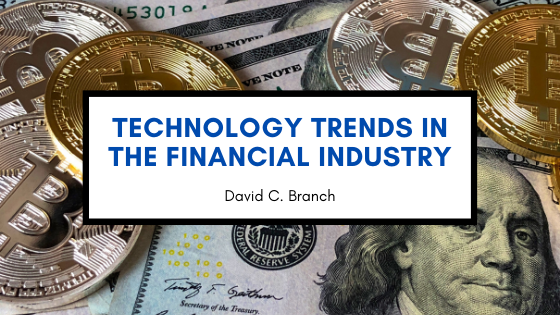 Technology Trends in the Financial Industry—David C. Branch