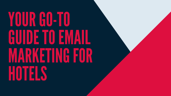 Your Go-To Guide To Email Marketing For Hotels