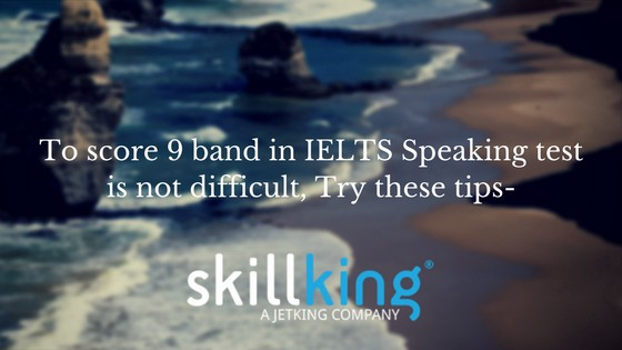 To score 9 band in IELTS Speaking test is not difficult, Try these tips-