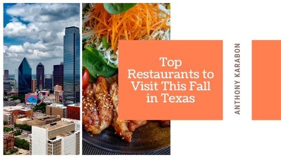 Top Restaurants to Visit This Fall in Texas—Anthony Karabon