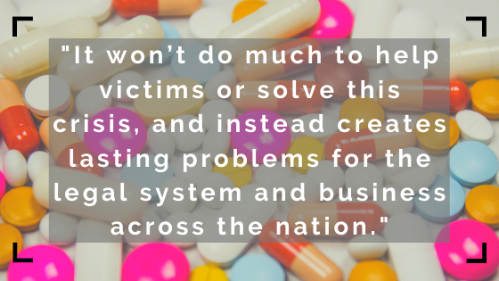 It won't do much to help victims or solve this crisis, and instead creates lasting problems for the legal system and business