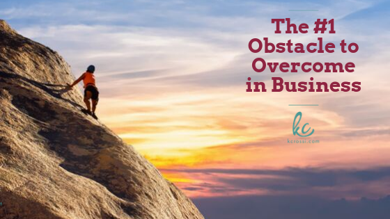 The #1 Obstacle to Overcome in Business by Kc Rossi | Business Coach.
