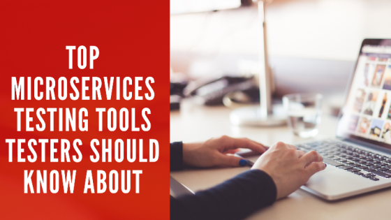 Top Microservices Testing Tools Testers Should Know About | Microservices Testing