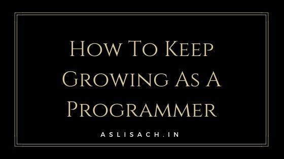How To Keep Growing As A Programmer