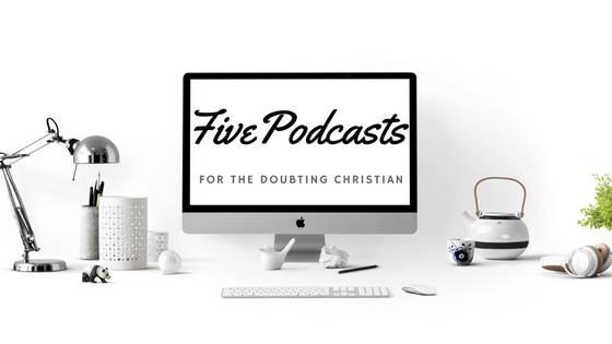 Five Podcasts For The Doubting Christian - Nerdy and Wordy