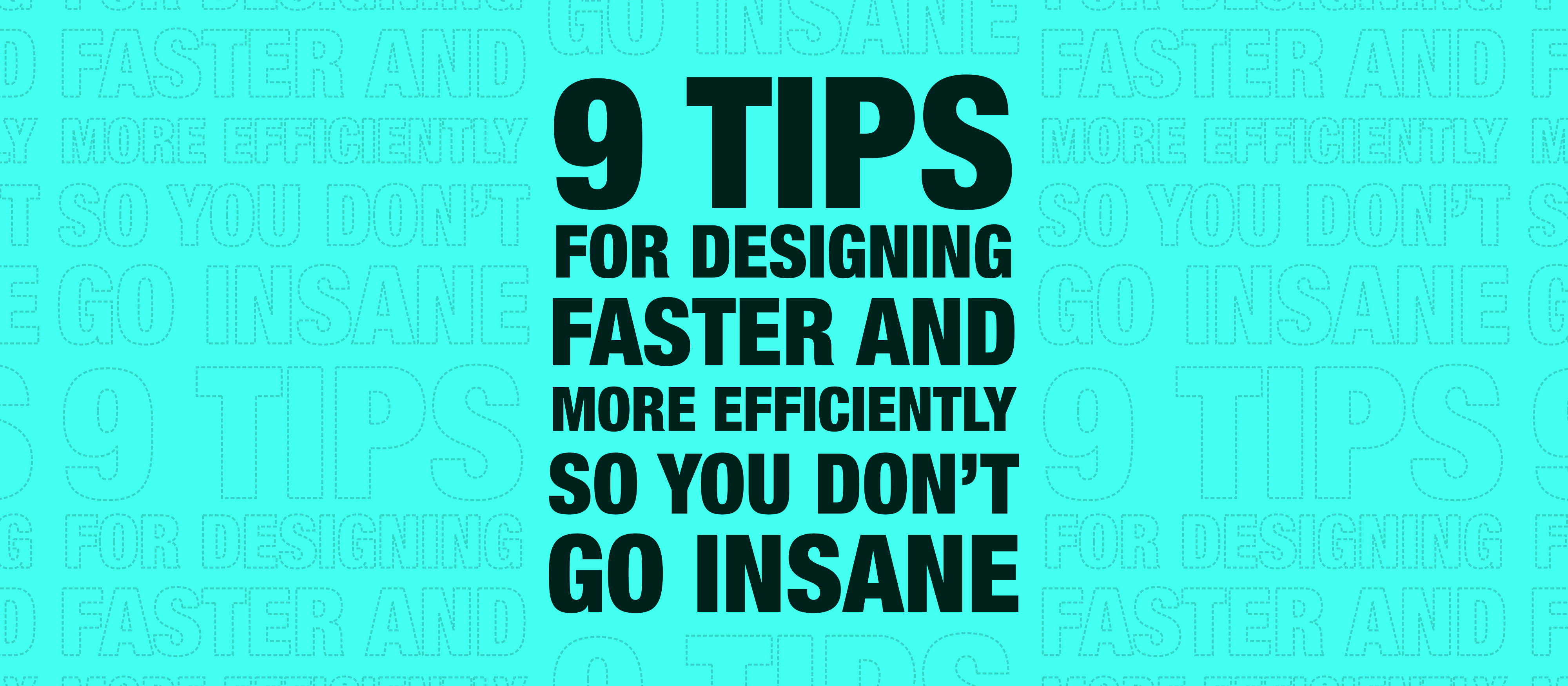 9 Tips For Designing Faster and More Efficiently So You Don