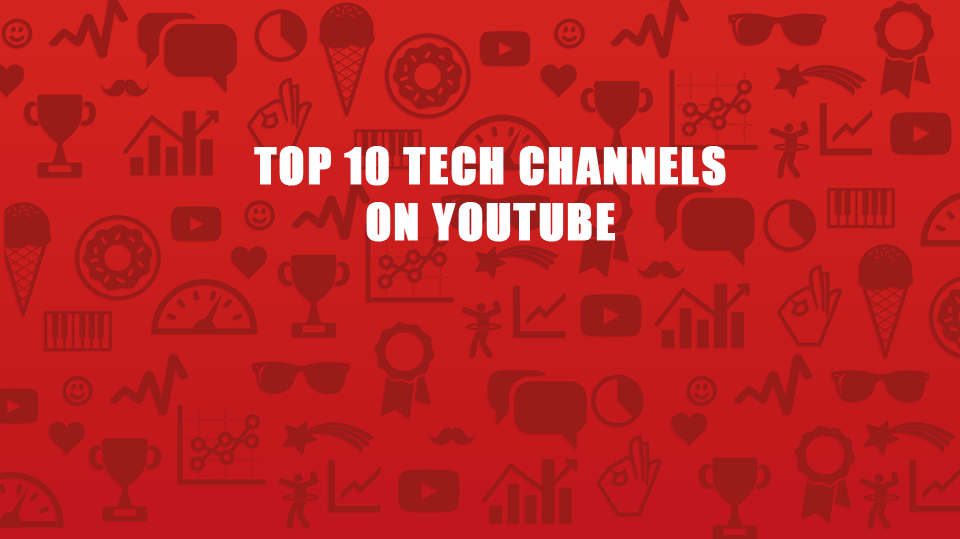 Top 10 YouTube Channels to Follow If You Are a Tech Enthusiast