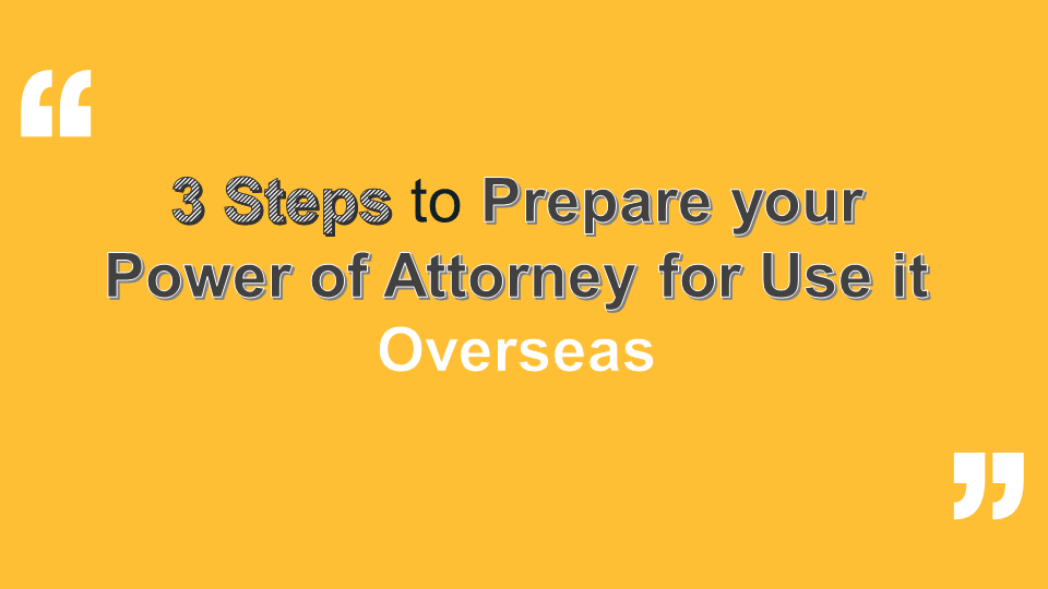 3 Steps to Prepare your Power of Attorney for use Overseas