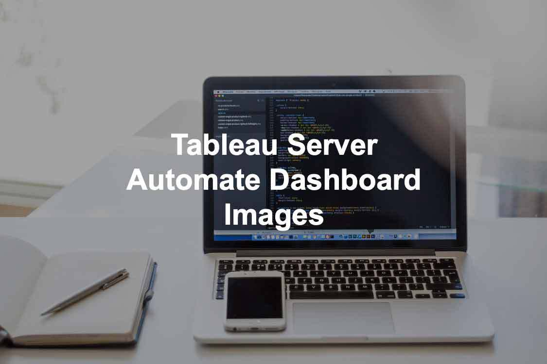 How to do Tableau Server Automated Dashboard Image — A