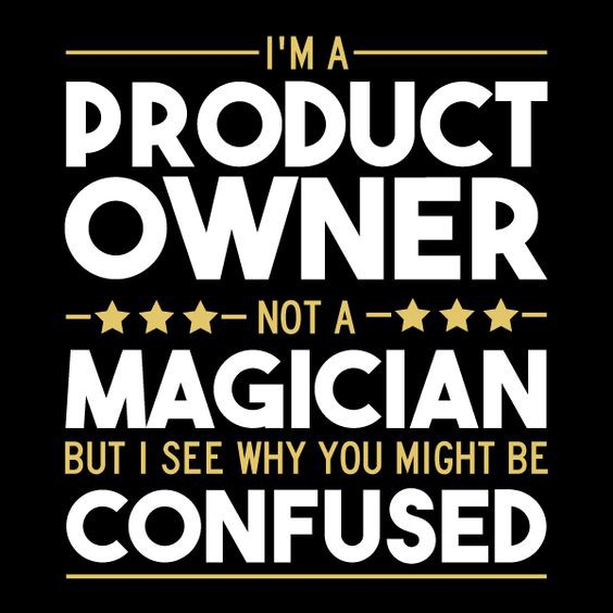 Product Owner image—I'm a product owner not a magisian, but I can see why you might be confused