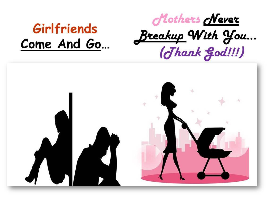 Girlfriends Come and Go, Mothers never breakup… Thanks To
