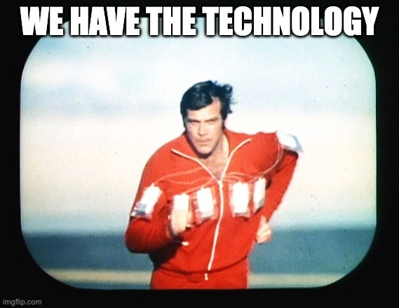 """Image of the """"6 Million Dollar Man"""" (TV show) captioned """"We have the technology"""""""