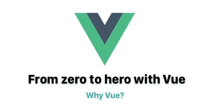From Zero to Hero with Vue - But first, why Vue? - codeburst