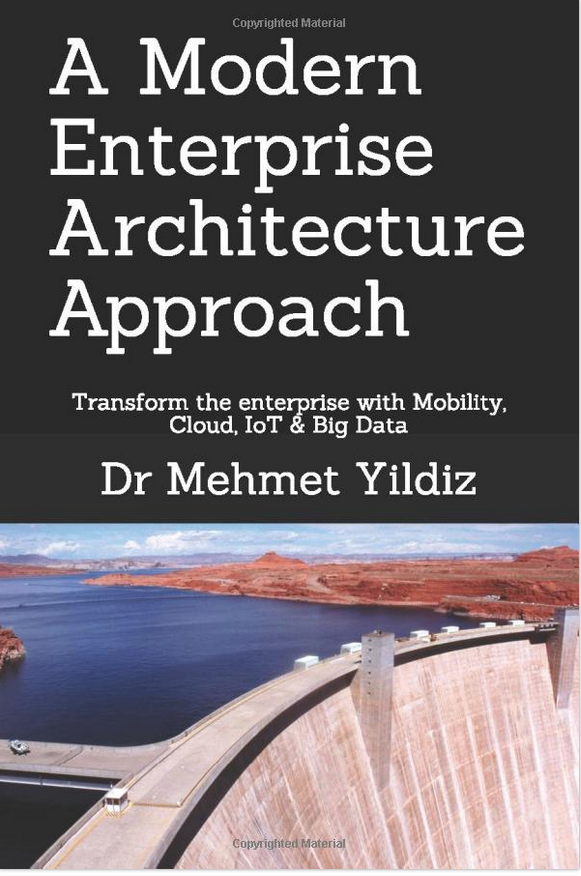 A Modern Enterprise Architecture Approach—Chapter 1 Transform the enterprise with Mobility, Cloud, IoT & Big Data by Dr Mehmet Yildiz on ILLUMINATION Book Chapters—Medium.com
