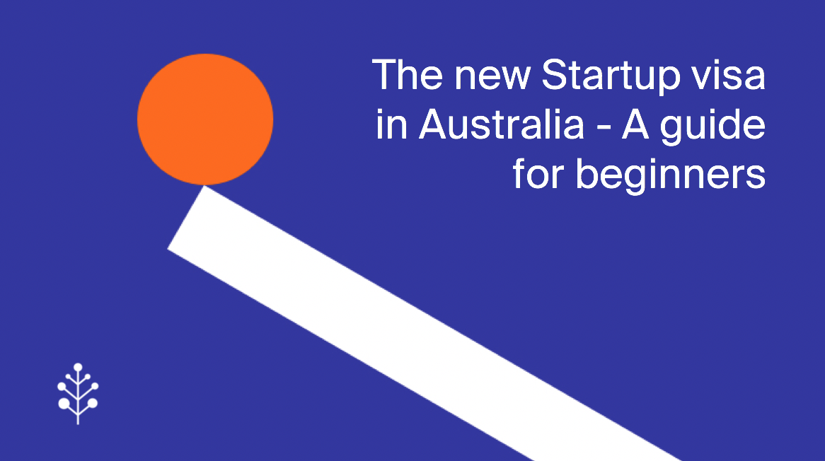 The New Startup Visa in Australia— a Guide for Beginners