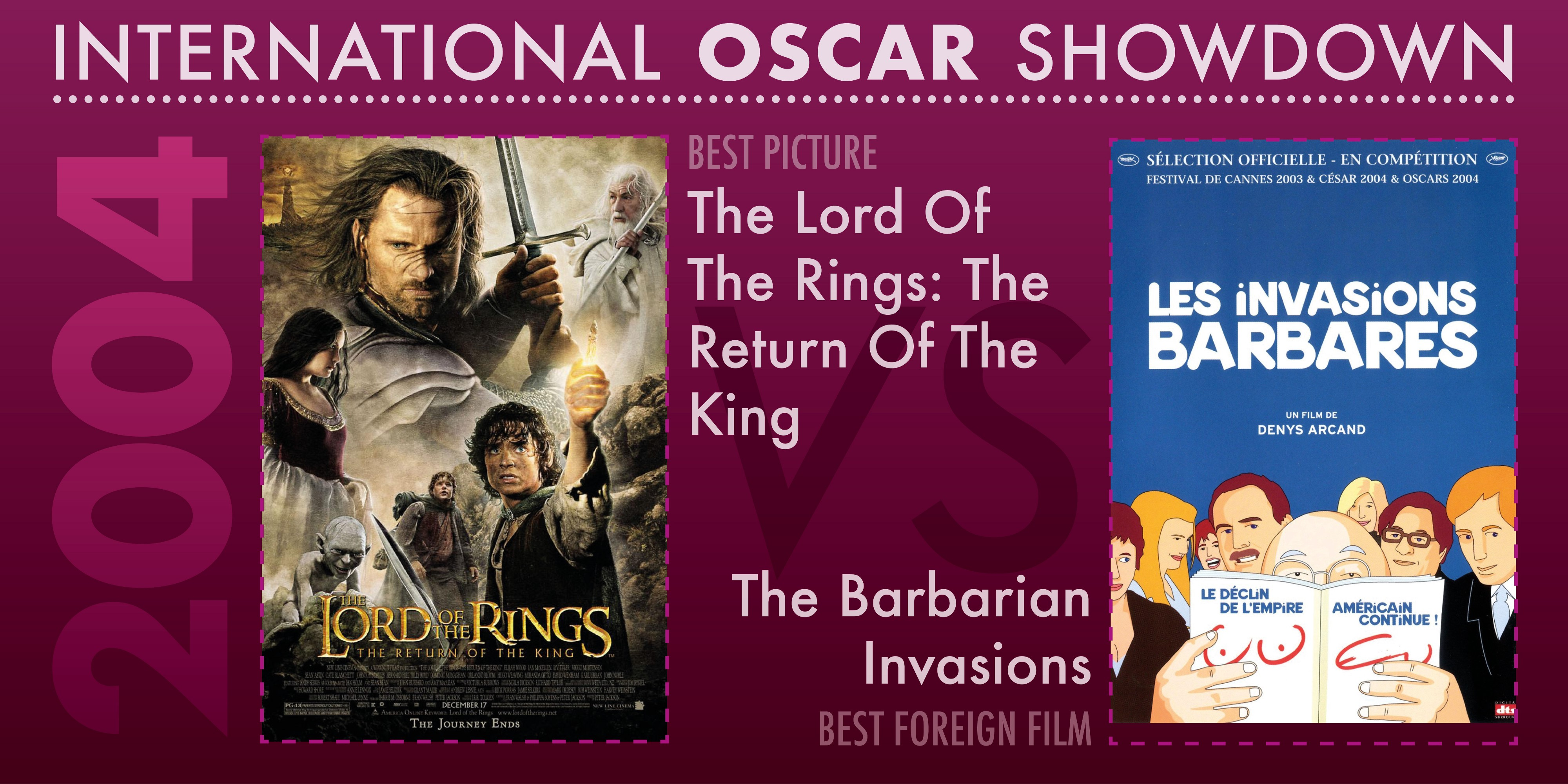 The 2004 International Oscar Showdown features The Lord Of The Rings: The Return Of The King and The Barbarian Invasions
