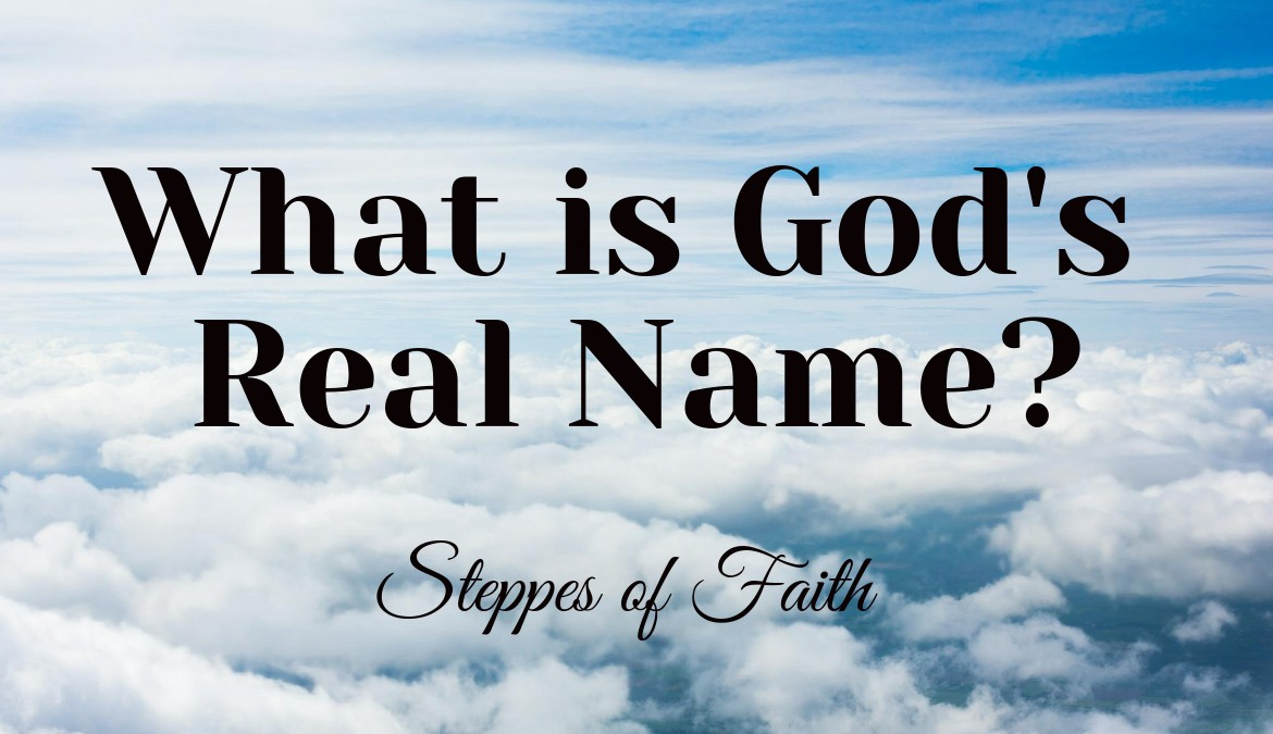 What is God's Real Name? Part One - Steppes of Faith - Medium