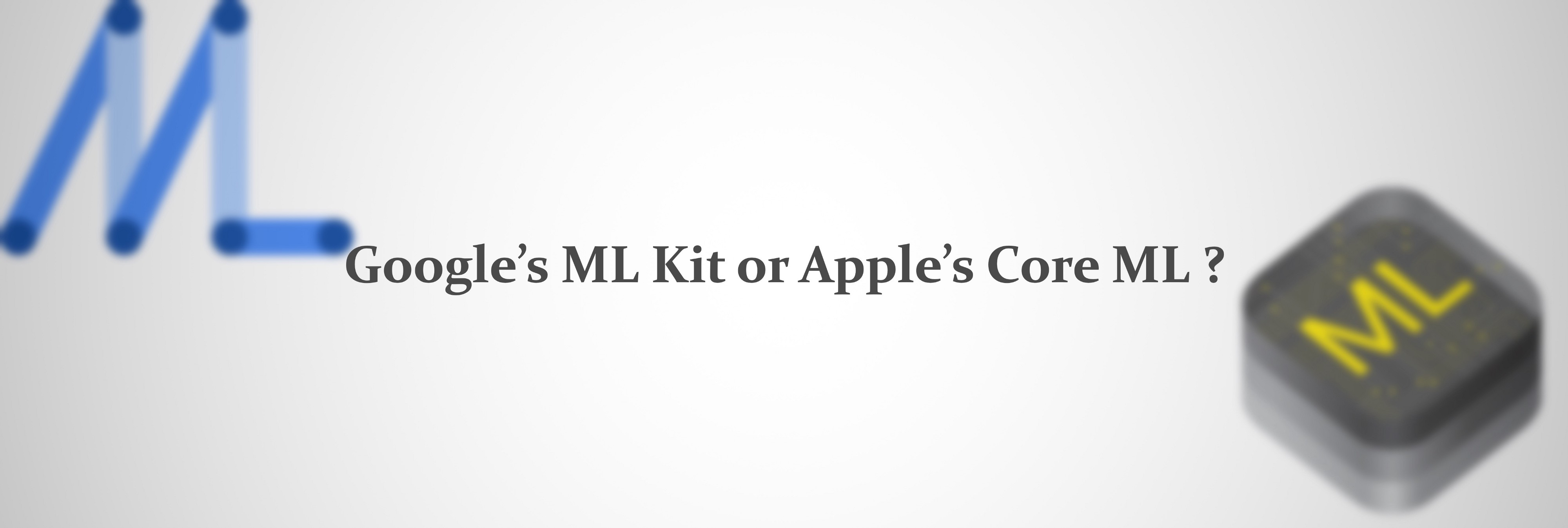 Deep Dive Into Google's ML Kit and Apple's Core ML: Which