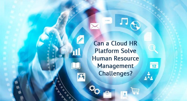 Can a Cloud HR Platform Solve Human Resource Management Challenges?