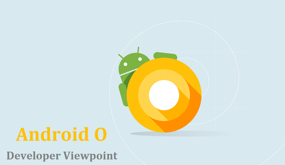 Android O: Impact On Running Apps And Developer Viewpoint